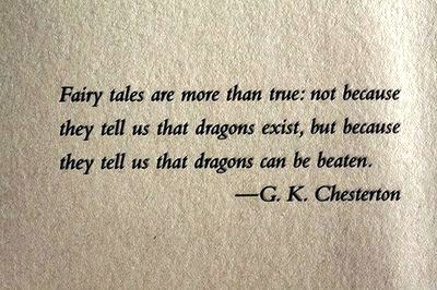 fairy-tales-are-more-than-true-not-because-they-tell-us-that-dragons-exist-but-because-they-tell-us-that-dragons-can-be-beaten-GKChesterton