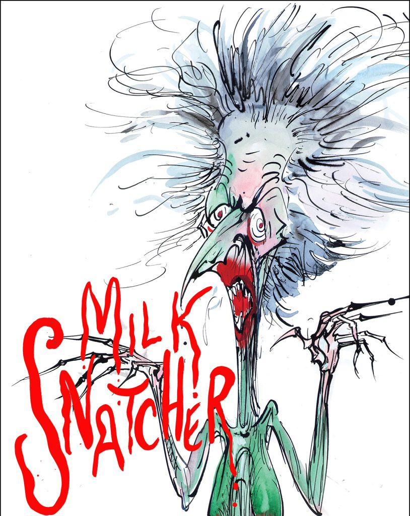 Gerald Scarfe, Thatcher - Milk Snatcher © The artist